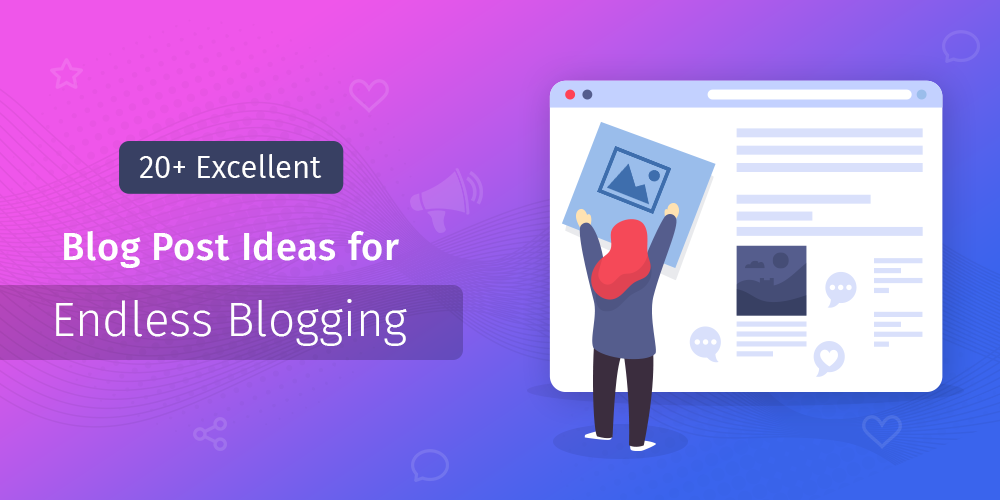 20+ Excellent Blog Post Ideas for Endless Blogging