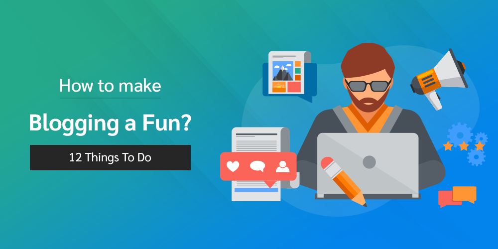 How To Make Blogging Fun