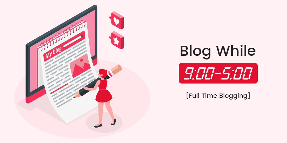 blog while 9 to 5 [Full Time Blogging]